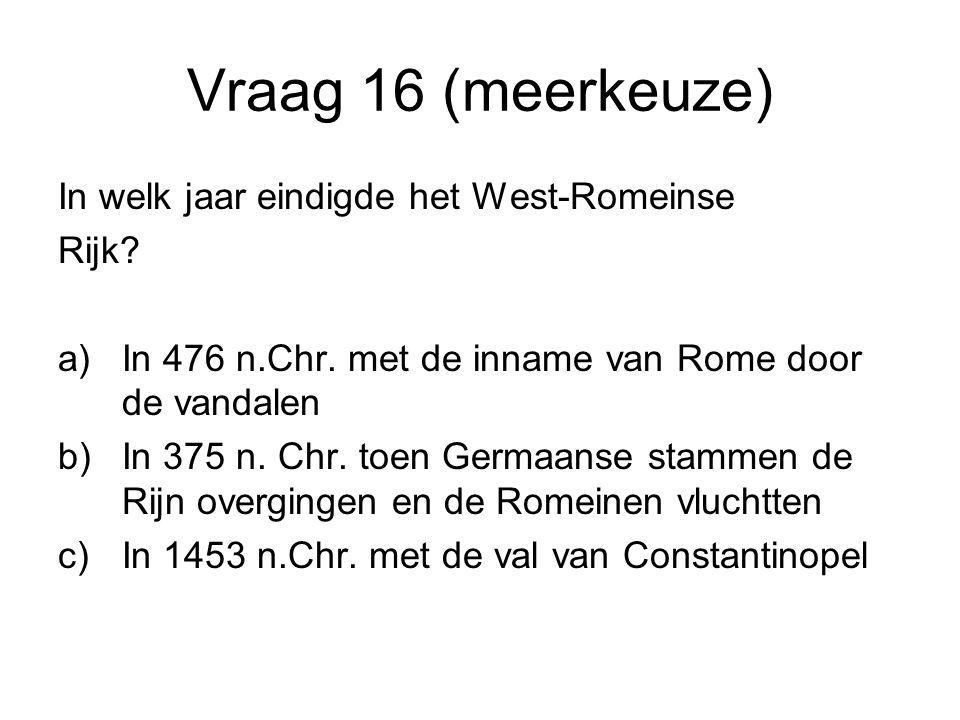 Vraag 16 (meerkeuze) In welk jaar eindigde het West-Romeinse Rijk