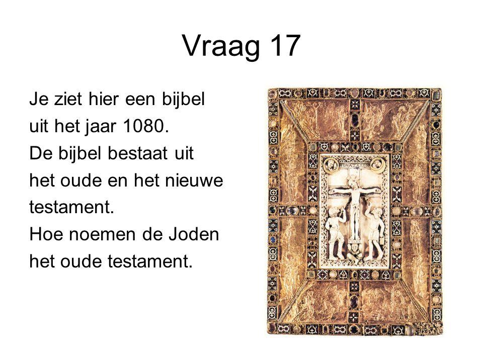 Vraag 17 Je ziet hier een bijbel uit het jaar 1080.