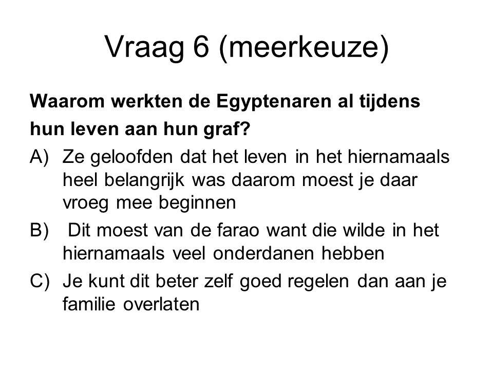 Vraag 6 (meerkeuze) Waarom werkten de Egyptenaren al tijdens