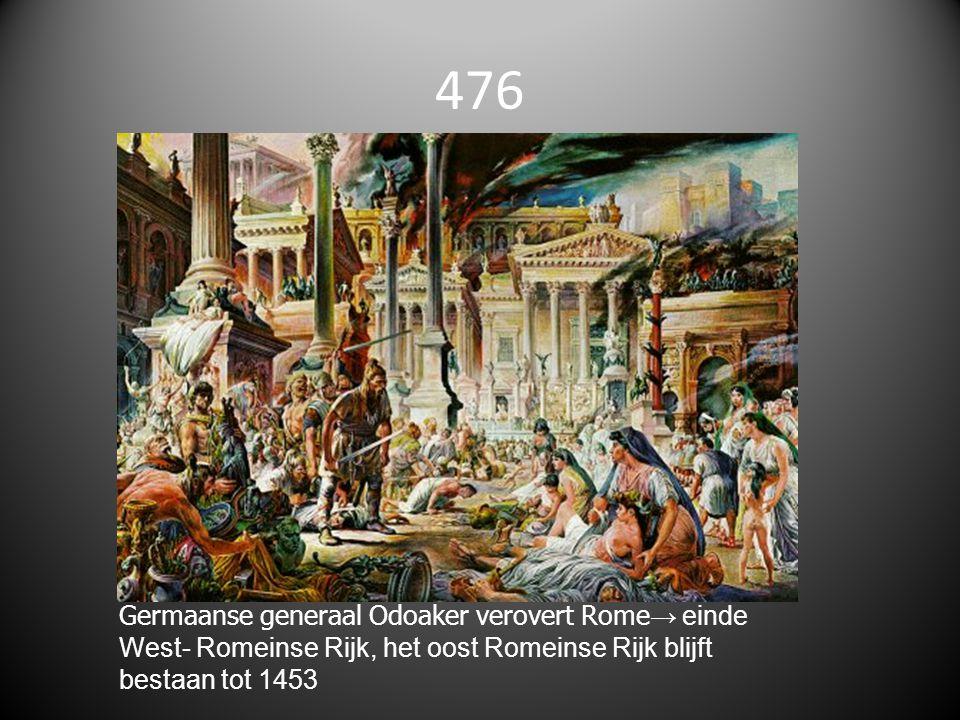 476 Germaanse generaal Odoaker verovert Rome→ einde West- Romeinse Rijk, het oost Romeinse Rijk blijft bestaan tot 1453.