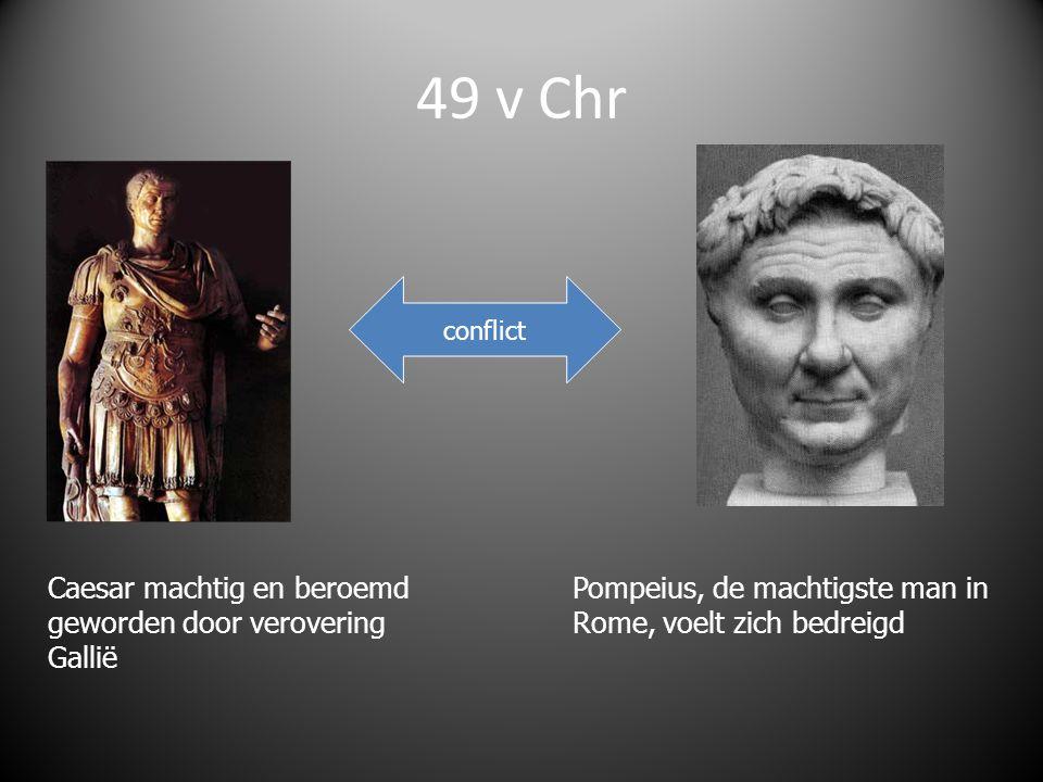 49 v Chr Caesar machtig en beroemd geworden door verovering Gallië