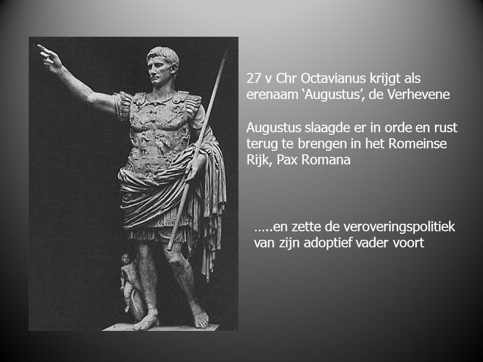27 v Chr Octavianus krijgt als erenaam 'Augustus', de Verhevene