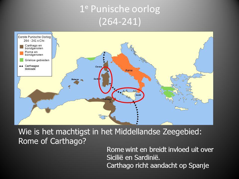 1e Punische oorlog (264-241) Wie is het machtigst in het Middellandse Zeegebied: Rome of Carthago