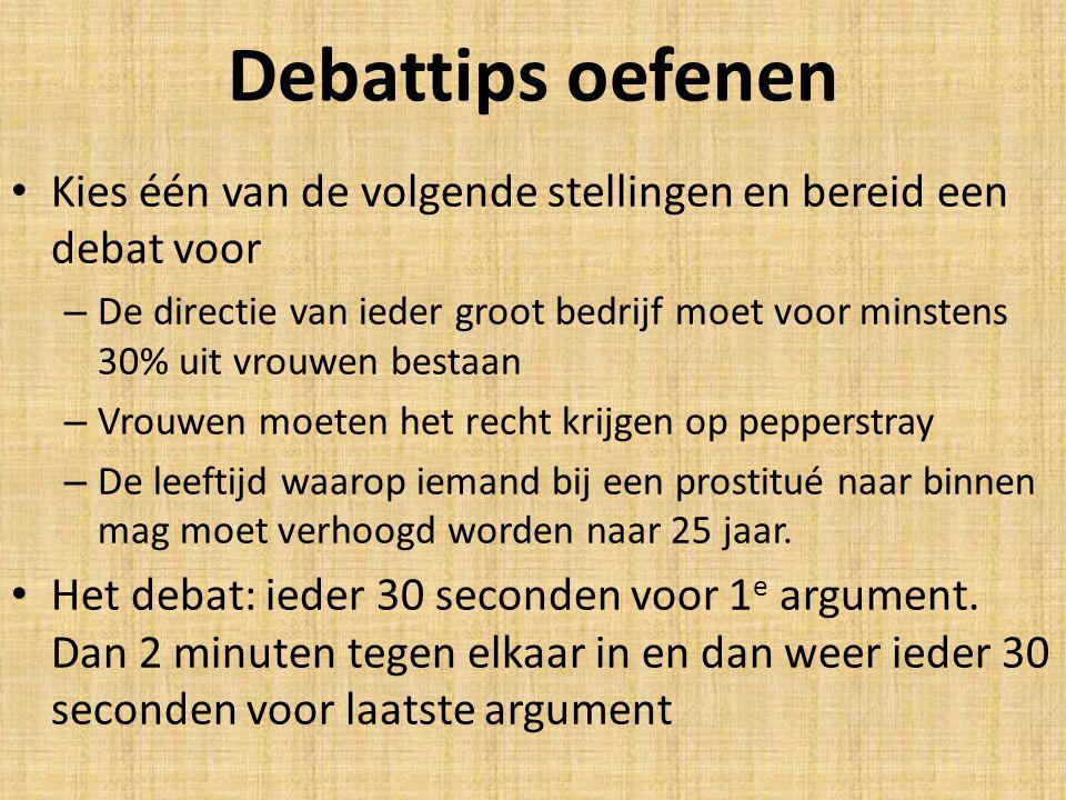 Debattips oefenen Kies één van de volgende stellingen en bereid een debat voor.