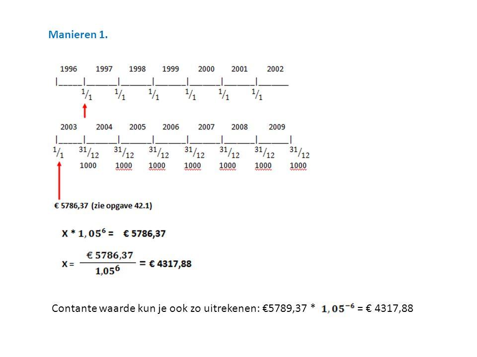 Manieren 1. Contante waarde kun je ook zo uitrekenen: €5789,37 * = € 4317,88