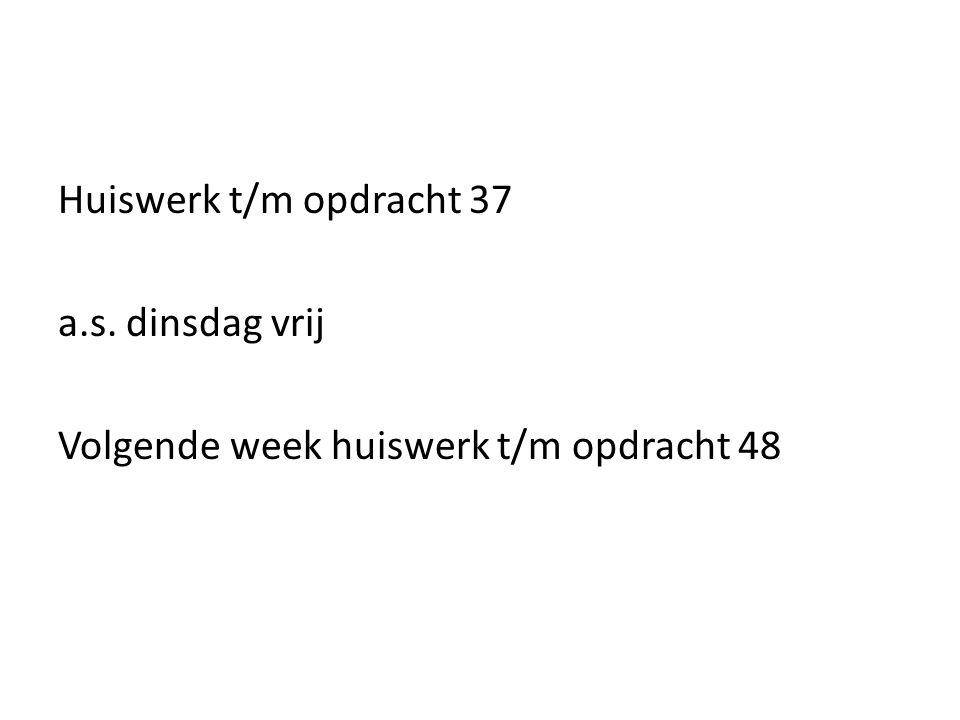 Huiswerk t/m opdracht 37 a. s