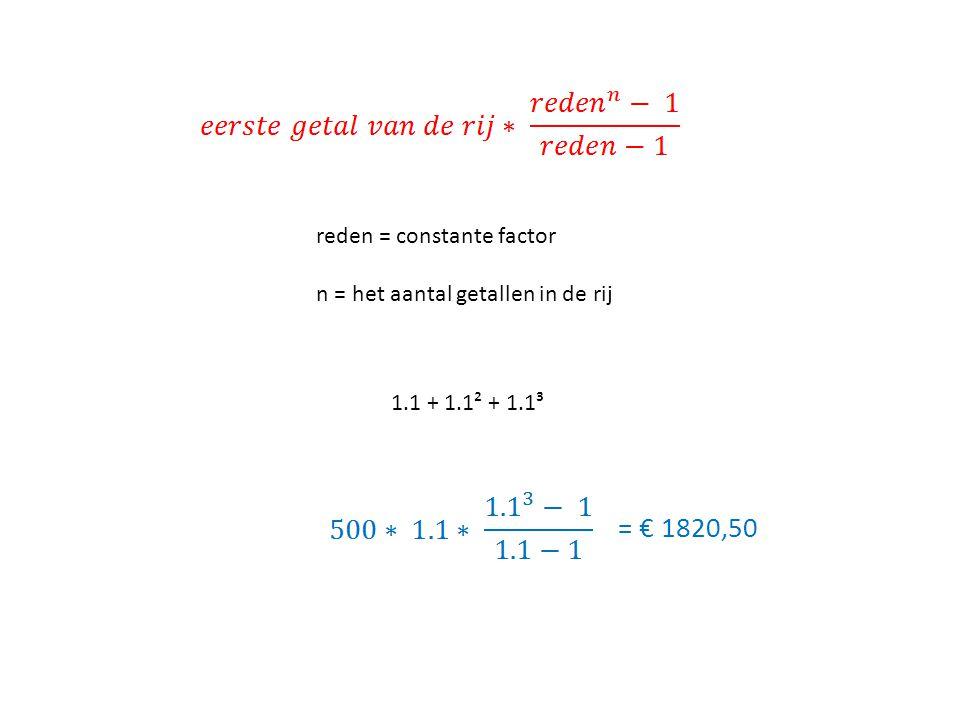 = € 1820,50 reden = constante factor n = het aantal getallen in de rij