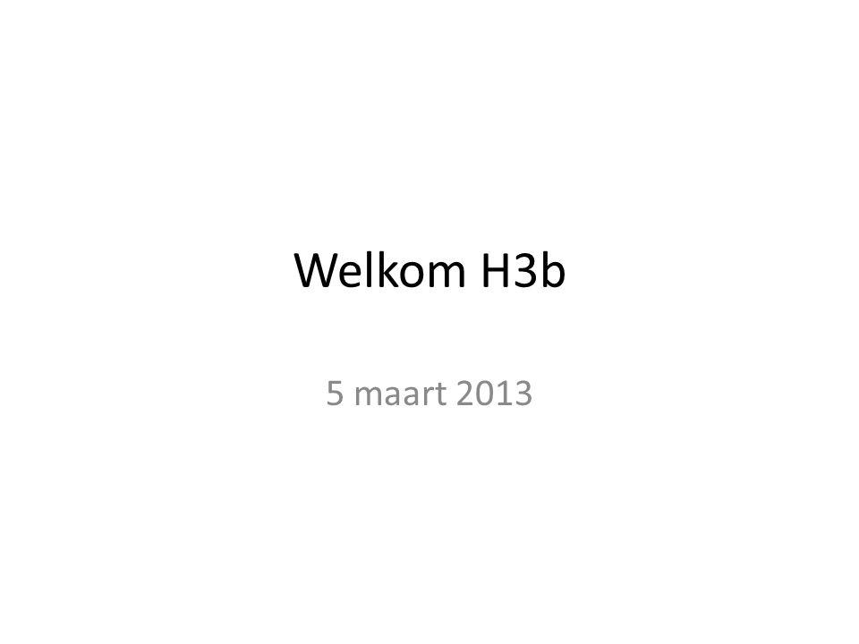 Welkom H3b 5 maart 2013