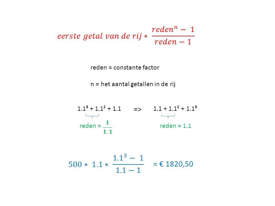 = € 1820,50 => reden = constante factor