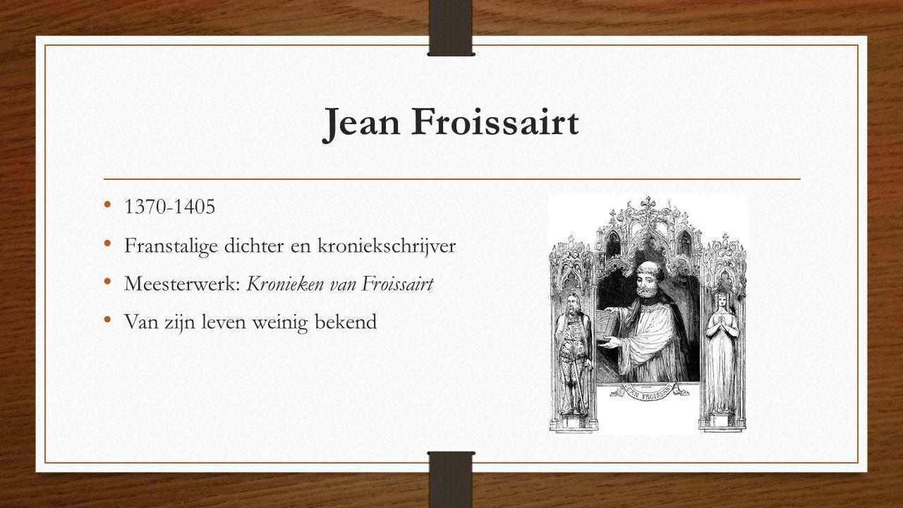 Jean Froissairt 1370-1405 Franstalige dichter en kroniekschrijver