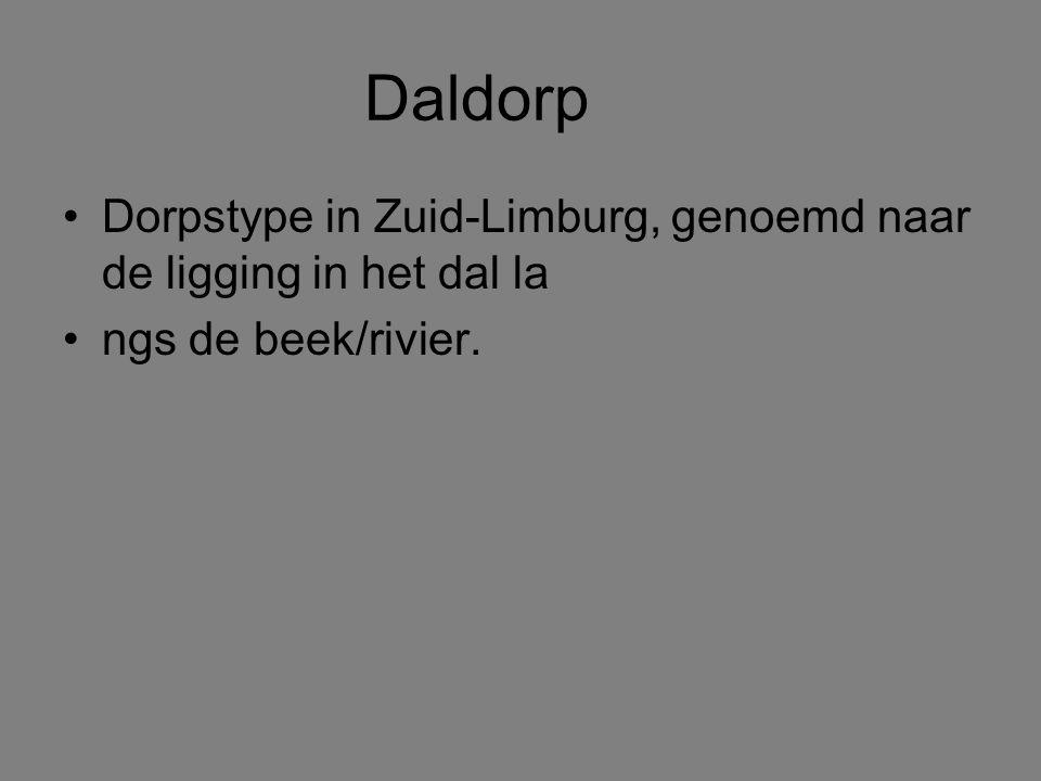 Daldorp Dorpstype in Zuid-Limburg, genoemd naar de ligging in het dal la ngs de beek/rivier.