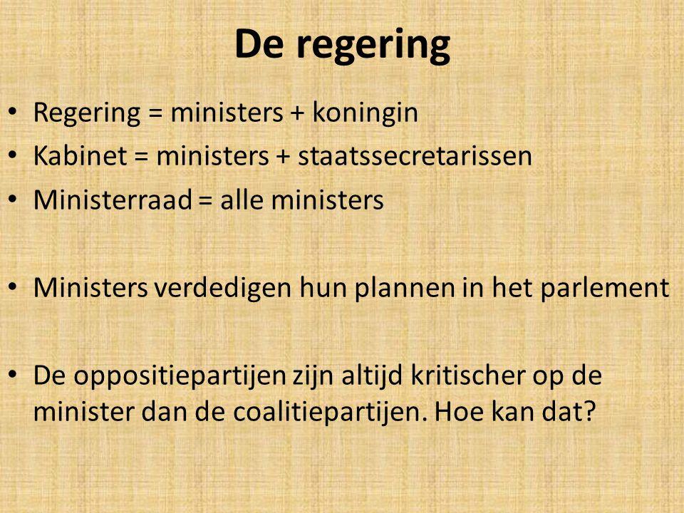 De regering Regering = ministers + koningin