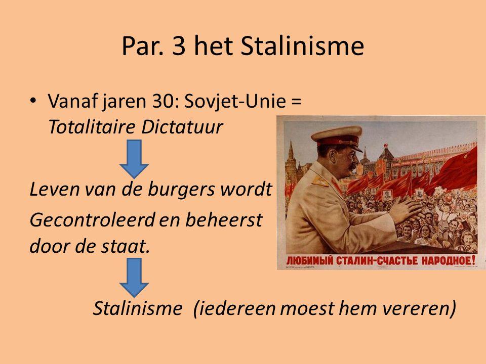 Par. 3 het Stalinisme Vanaf jaren 30: Sovjet-Unie = Totalitaire Dictatuur. Leven van de burgers wordt.