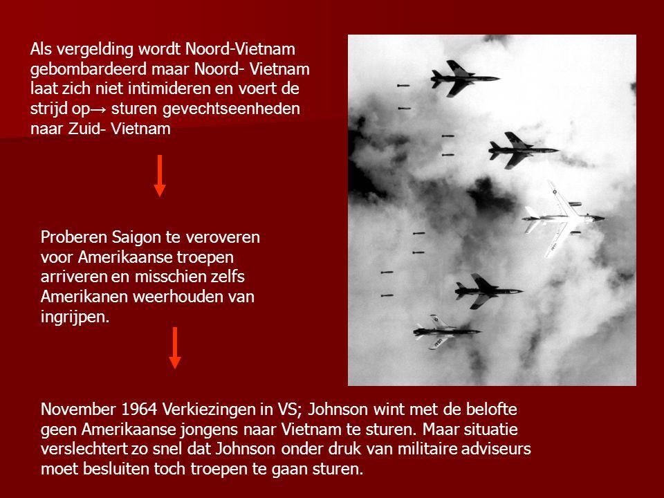 Als vergelding wordt Noord-Vietnam gebombardeerd maar Noord- Vietnam laat zich niet intimideren en voert de strijd op→ sturen gevechtseenheden naar Zuid- Vietnam