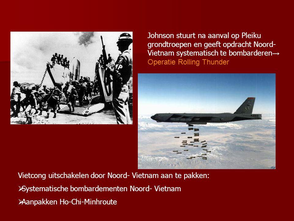 Johnson stuurt na aanval op Pleiku grondtroepen en geeft opdracht Noord- Vietnam systematisch te bombarderen→ Operatie Rolling Thunder