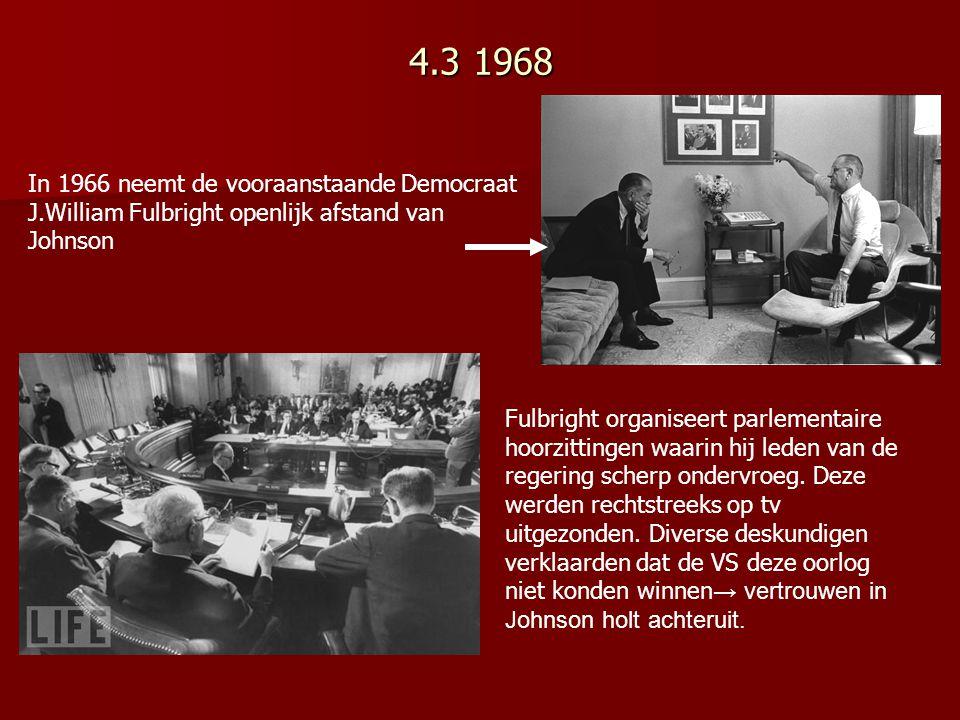 4.3 1968 In 1966 neemt de vooraanstaande Democraat J.William Fulbright openlijk afstand van Johnson.