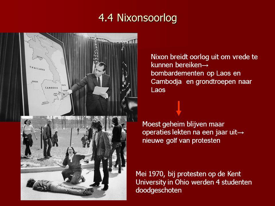 4.4 Nixonsoorlog Nixon breidt oorlog uit om vrede te kunnen bereiken→ bombardementen op Laos en Cambodja en grondtroepen naar Laos.