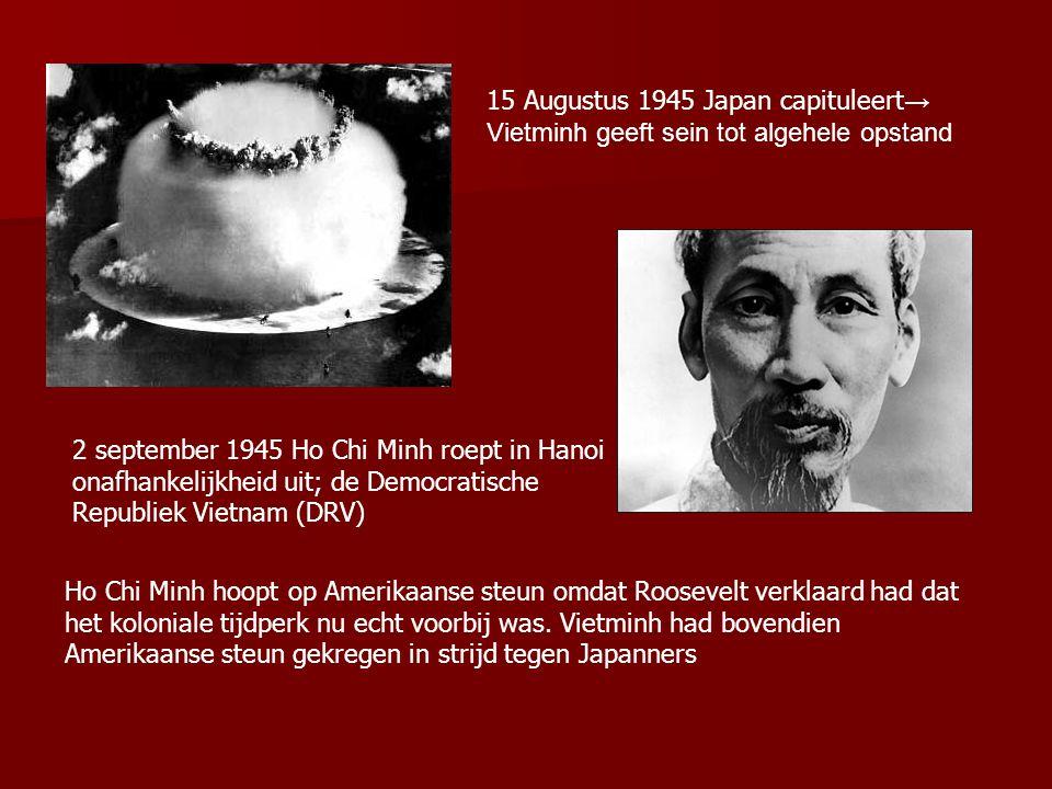15 Augustus 1945 Japan capituleert→ Vietminh geeft sein tot algehele opstand