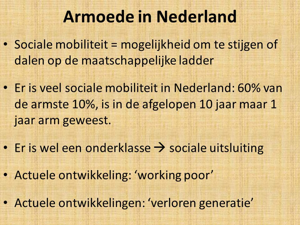 Armoede in Nederland Sociale mobiliteit = mogelijkheid om te stijgen of dalen op de maatschappelijke ladder.