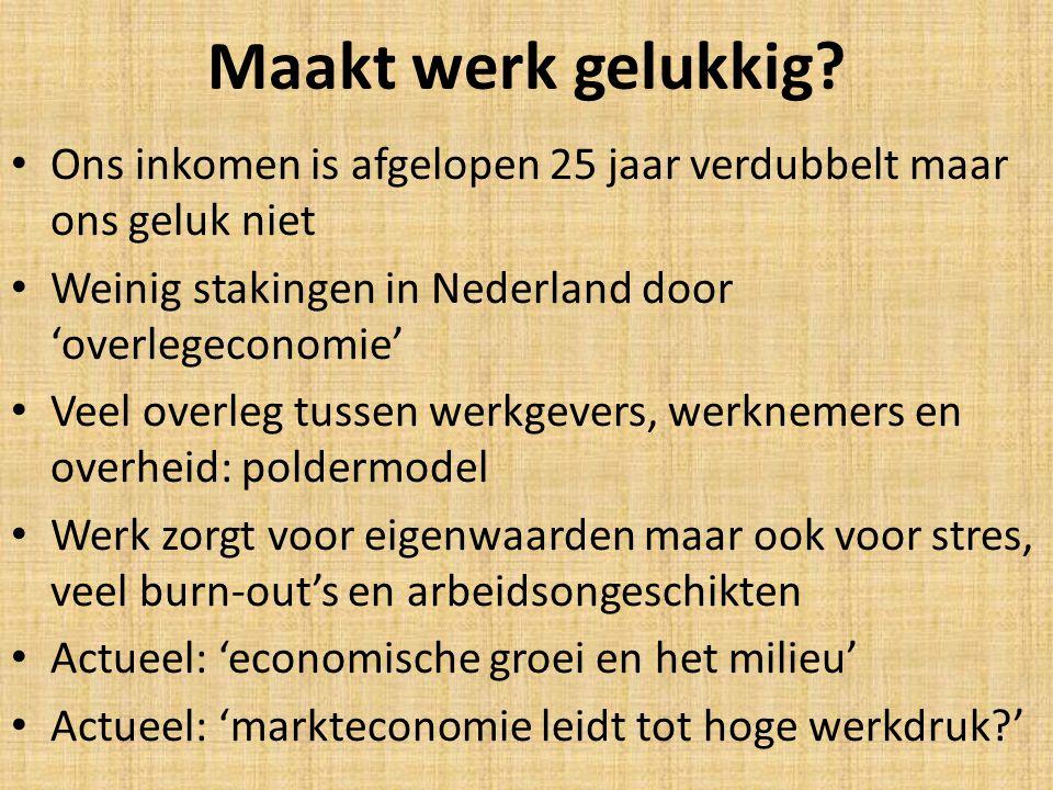 Maakt werk gelukkig Ons inkomen is afgelopen 25 jaar verdubbelt maar ons geluk niet. Weinig stakingen in Nederland door 'overlegeconomie'