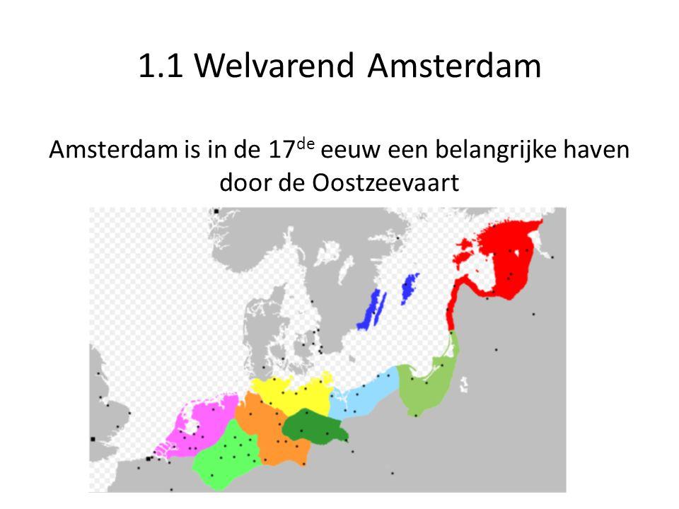 1.1 Welvarend Amsterdam Amsterdam is in de 17de eeuw een belangrijke haven door de Oostzeevaart