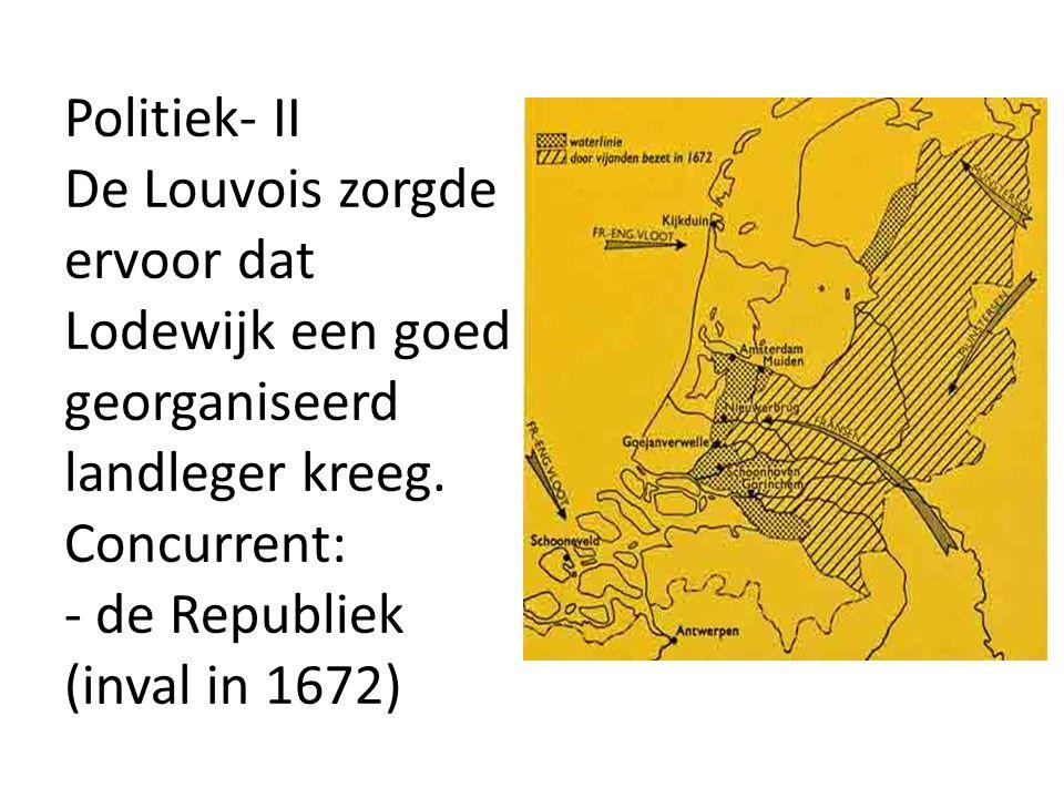 Politiek- II De Louvois zorgde ervoor dat Lodewijk een goed georganiseerd landleger kreeg.