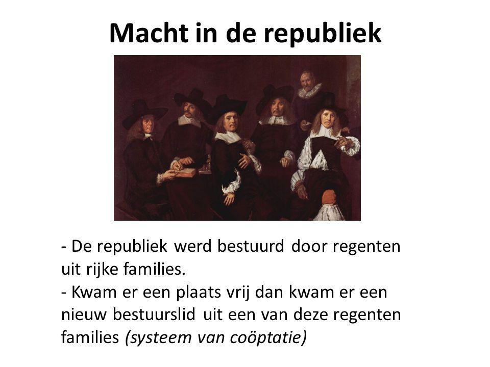 Macht in de republiek - De republiek werd bestuurd door regenten uit rijke families.