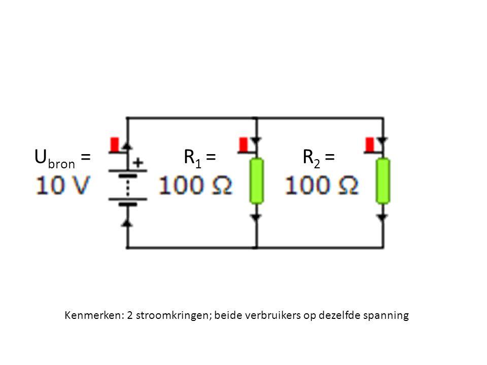 Ubron = R1 = R2 = Kenmerken: 2 stroomkringen; beide verbruikers op dezelfde spanning