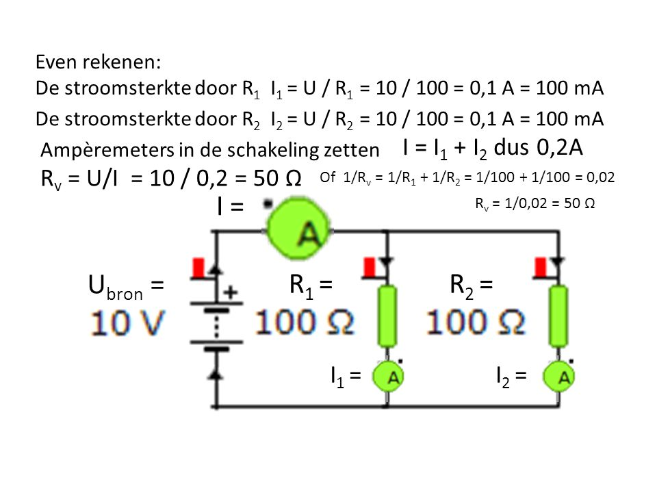 I = Ubron = R1 = R2 = I = I1 + I2 dus 0,2A Rv = U/I = 10 / 0,2 = 50 Ω
