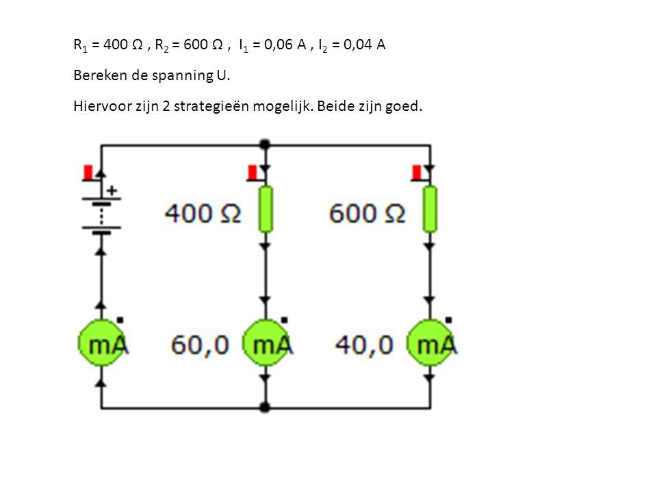 R1 = 400 Ω , R2 = 600 Ω , I1 = 0,06 A , I2 = 0,04 A Bereken de spanning U.