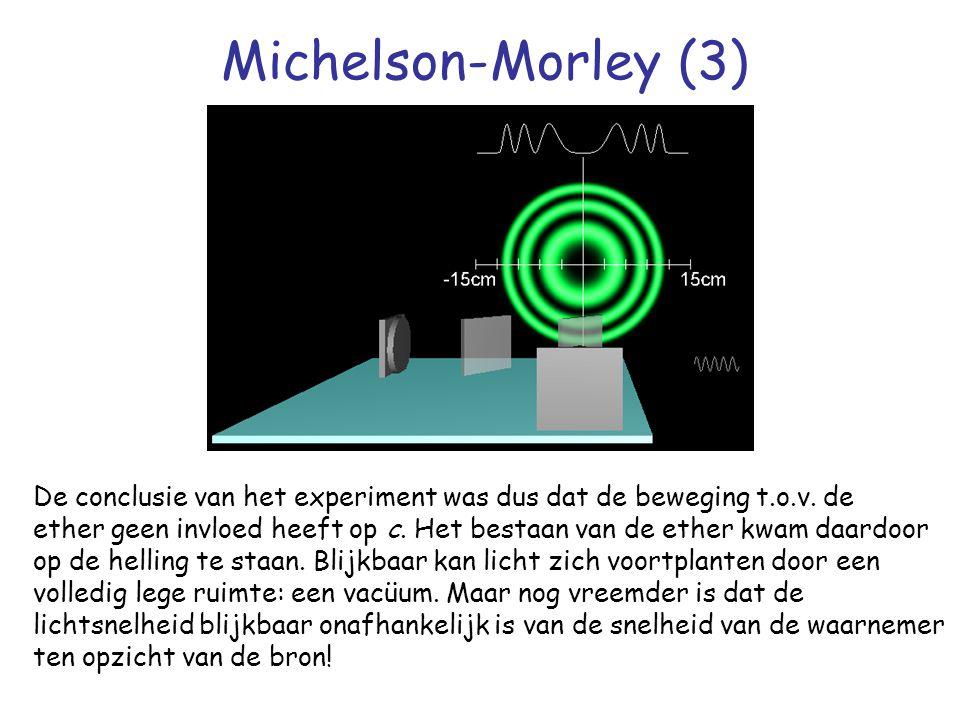 Michelson-Morley (3) De conclusie van het experiment was dus dat de beweging t.o.v. de.