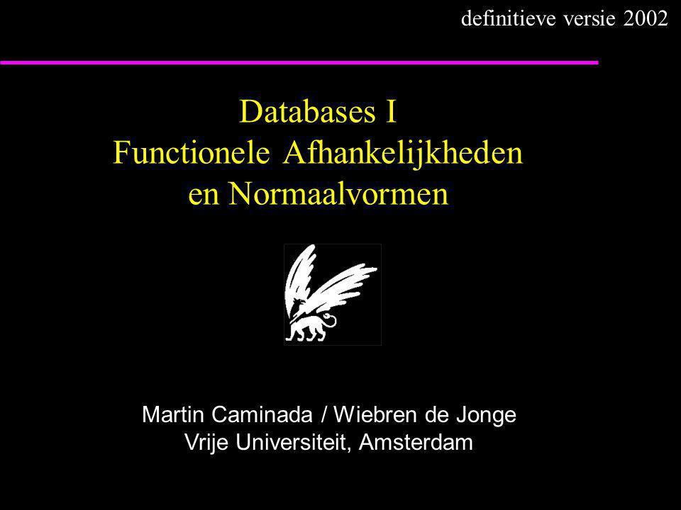 Databases I Functionele Afhankelijkheden en Normaalvormen