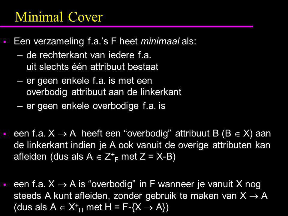 Minimal Cover Een verzameling f.a.'s F heet minimaal als:
