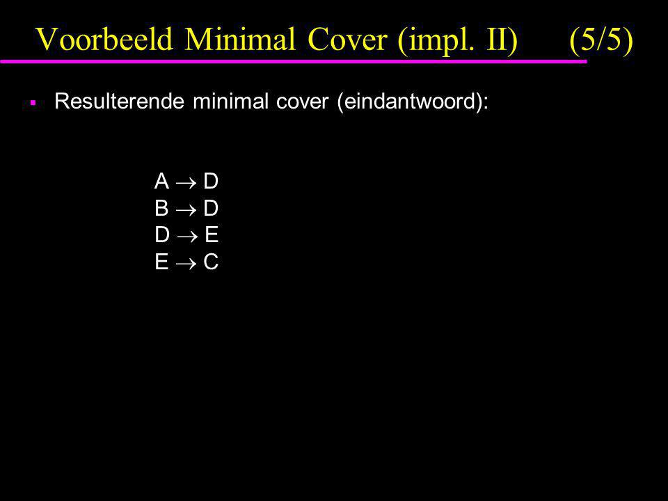 Voorbeeld Minimal Cover (impl. II) (5/5)