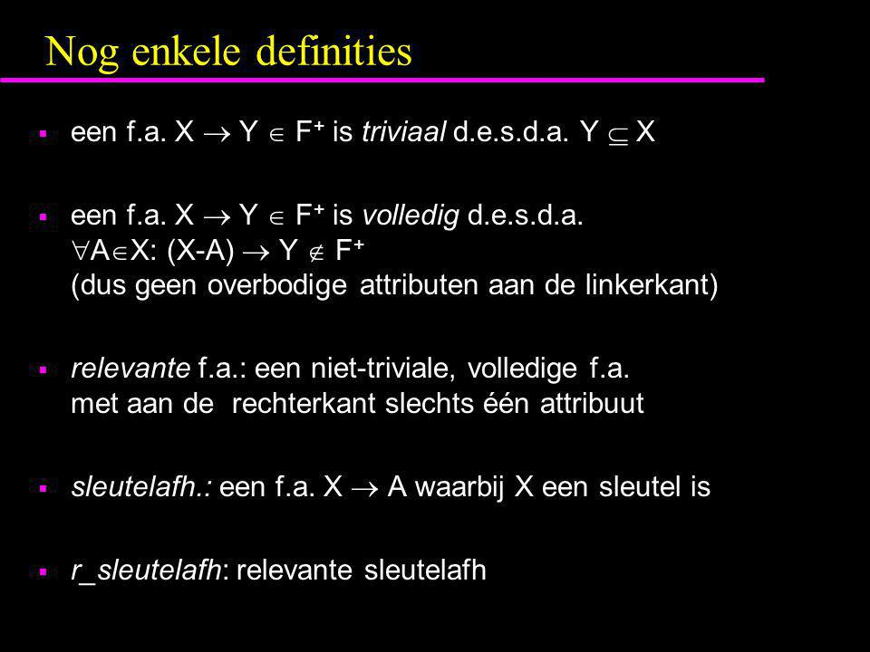 Nog enkele definities een f.a. X  Y  F+ is triviaal d.e.s.d.a. Y  X