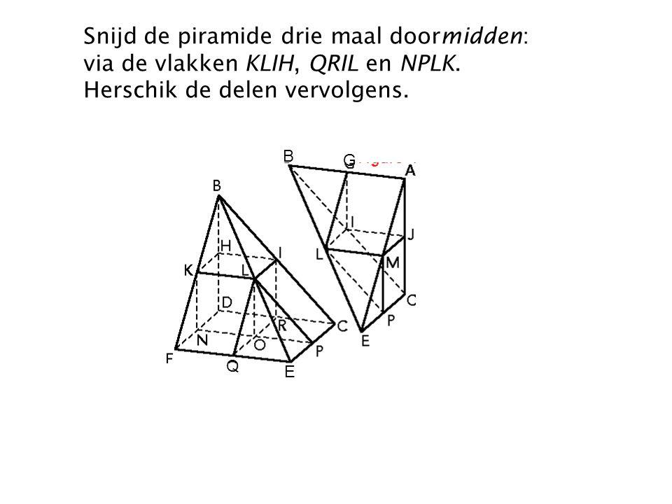 Snijd de piramide drie maal doormidden: via de vlakken KLIH, QRIL en NPLK. Herschik de delen vervolgens.