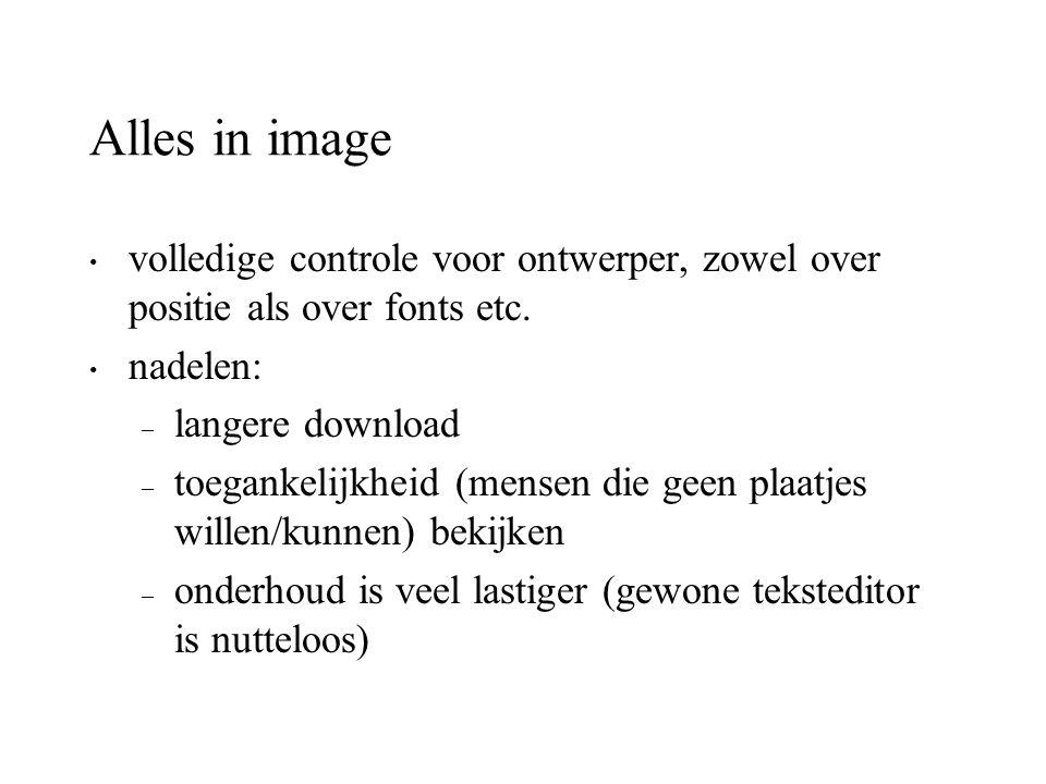 Alles in image volledige controle voor ontwerper, zowel over positie als over fonts etc. nadelen: langere download.