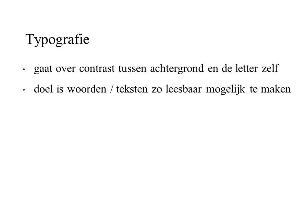 Typografie gaat over contrast tussen achtergrond en de letter zelf