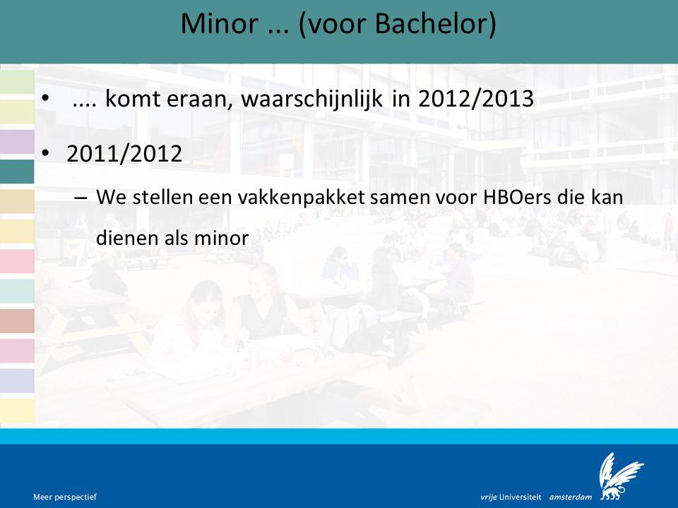 Minor ... (voor Bachelor) .... komt eraan, waarschijnlijk in 2012/2013