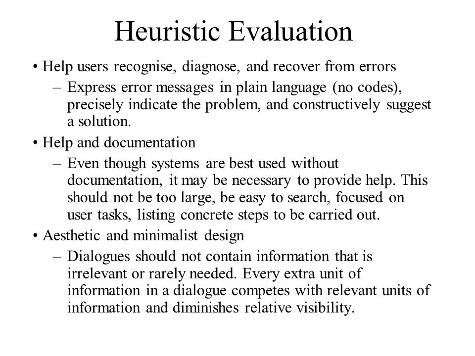 Heuristic Evaluation Help users recognise, diagnose, and recover from errors.