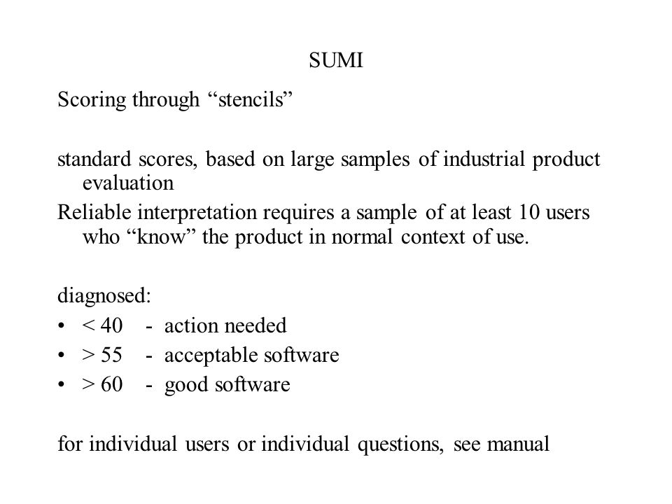SUMI Scoring through stencils standard scores, based on large samples of industrial product evaluation.