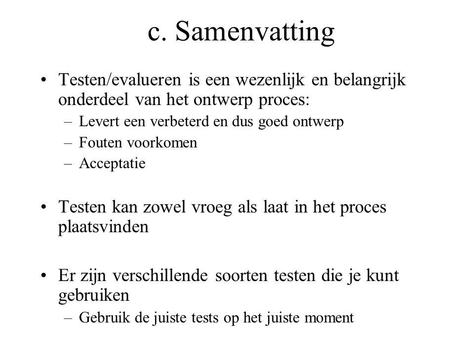 c. Samenvatting Testen/evalueren is een wezenlijk en belangrijk onderdeel van het ontwerp proces: Levert een verbeterd en dus goed ontwerp.