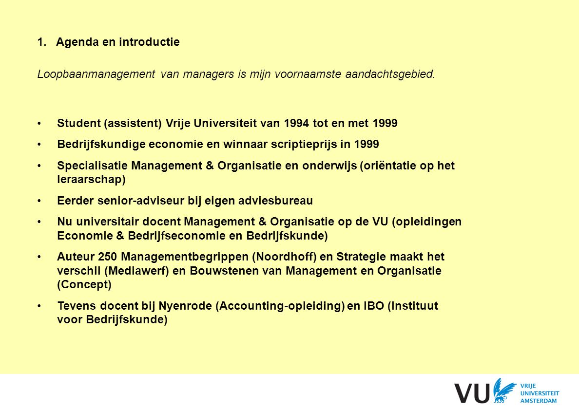 1. Agenda en introductie Loopbaanmanagement van managers is mijn voornaamste aandachtsgebied.