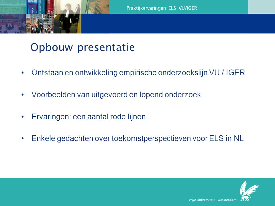 Opbouw presentatie Ontstaan en ontwikkeling empirische onderzoekslijn VU / IGER. Voorbeelden van uitgevoerd en lopend onderzoek.