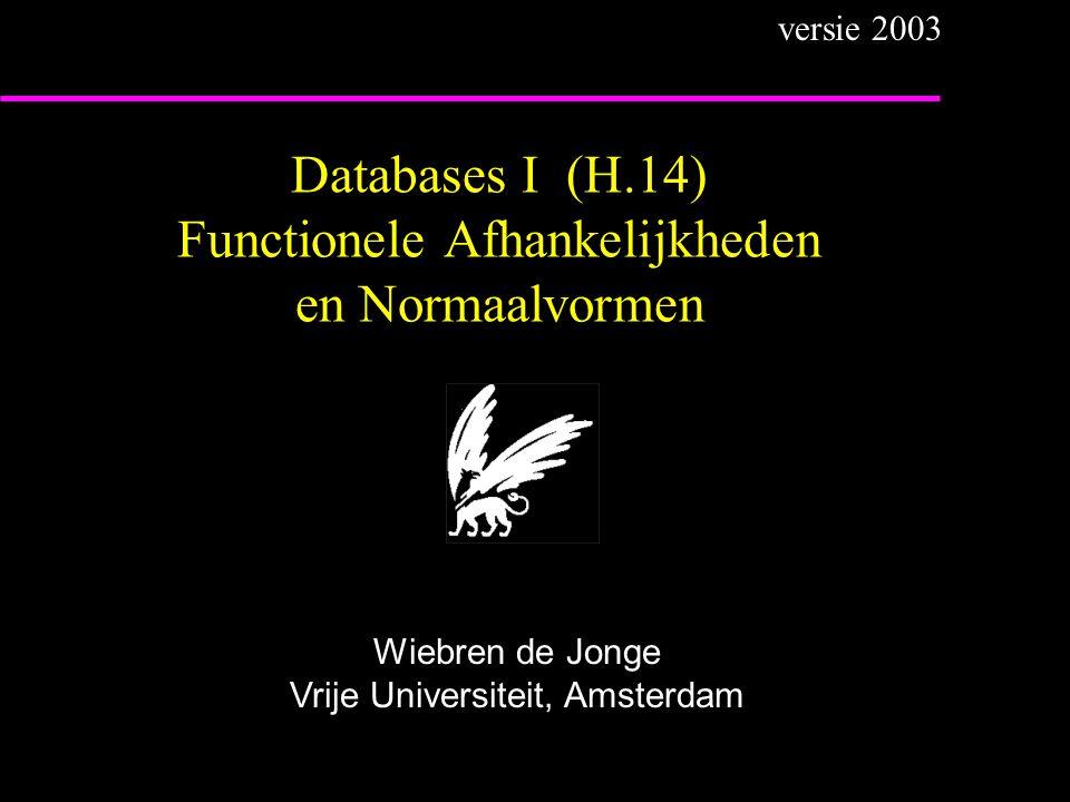 Databases I (H.14) Functionele Afhankelijkheden en Normaalvormen