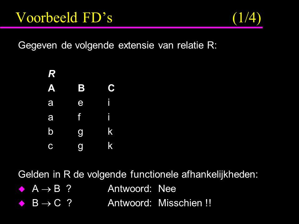 Voorbeeld FD's (1/4) Gegeven de volgende extensie van relatie R: R