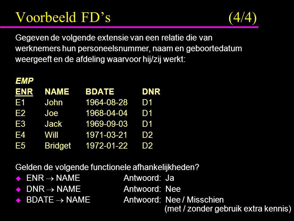 Voorbeeld FD's (4/4) Gegeven de volgende extensie van een relatie die van. werknemers hun personeelsnummer, naam en geboortedatum.