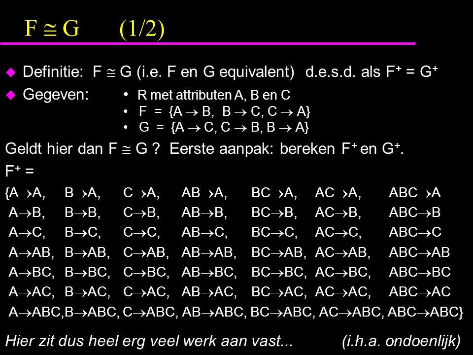 F  G (1/2) Definitie: F  G (i.e. F en G equivalent) d.e.s.d. als F+ = G+