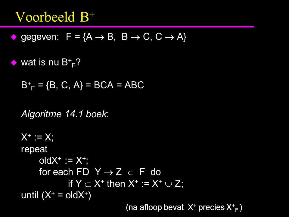 Voorbeeld B+ gegeven: F = {A  B, B  C, C  A}