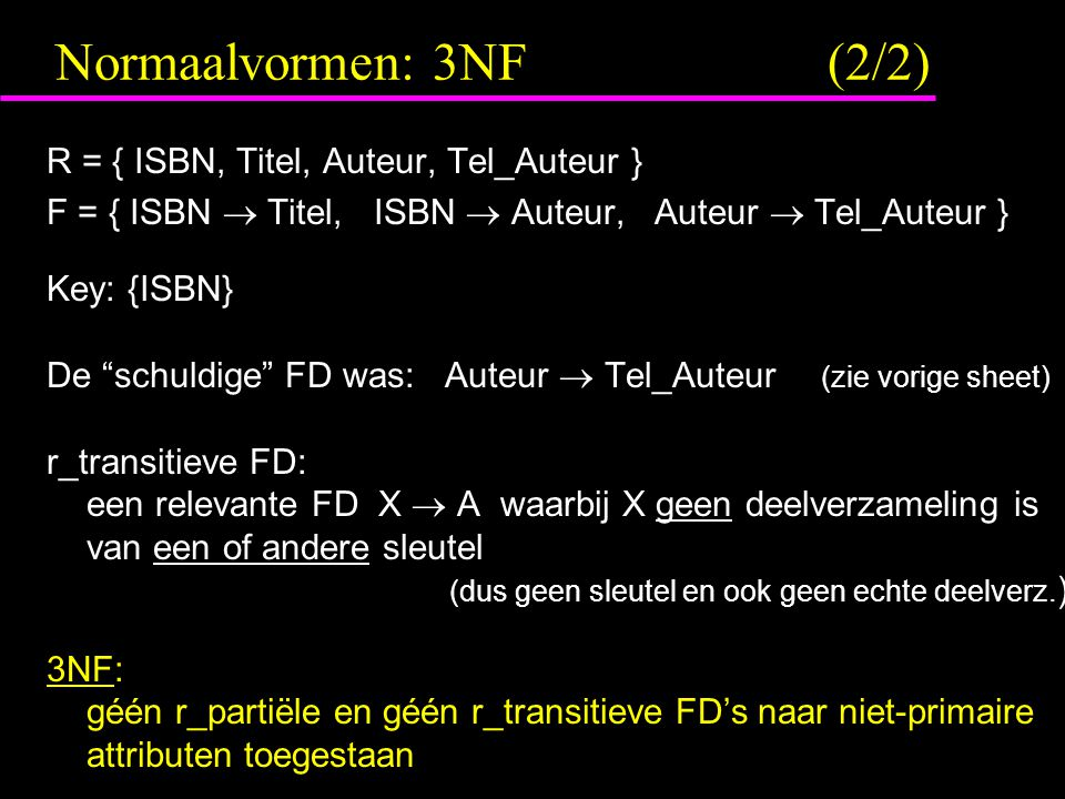 Normaalvormen: 3NF (2/2) R = { ISBN, Titel, Auteur, Tel_Auteur }